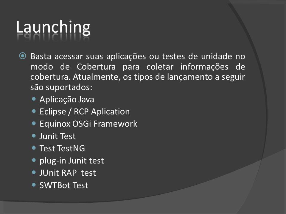 Basta acessar suas aplicações ou testes de unidade no modo de Cobertura para coletar informações de cobertura. Atualmente, os tipos de lançamento a se