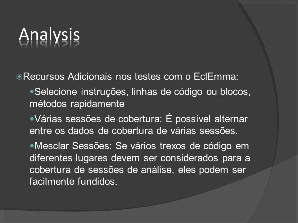 Recursos Adicionais nos testes com o EclEmma: Selecione instruções, linhas de código ou blocos, métodos rapidamente Várias sessões de cobertura: É possível alternar entre os dados de cobertura de várias sessões.