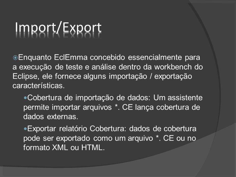 Enquanto EclEmma concebido essencialmente para a execução de teste e análise dentro da workbench do Eclipse, ele fornece alguns importação / exportação características.