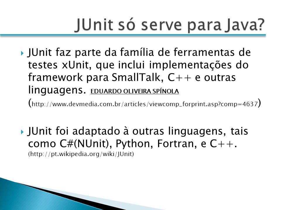 JUnit faz parte da família de ferramentas de testes xUnit, que inclui implementações do framework para SmallTalk, C++ e outras linguagens. EDUARDO OLI