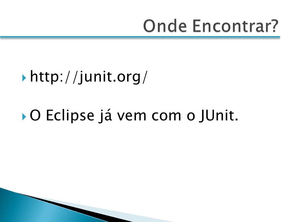 http://junit.org/ O Eclipse já vem com o JUnit.