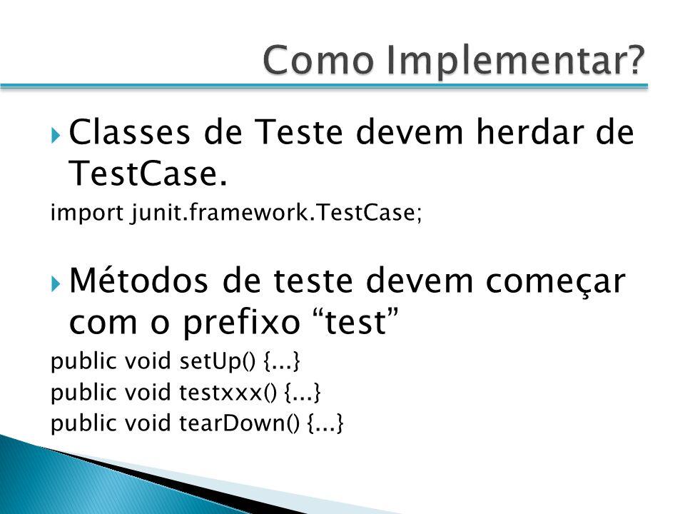 Classes de Teste devem herdar de TestCase. import junit.framework.TestCase; Métodos de teste devem começar com o prefixo test public void setUp() {...