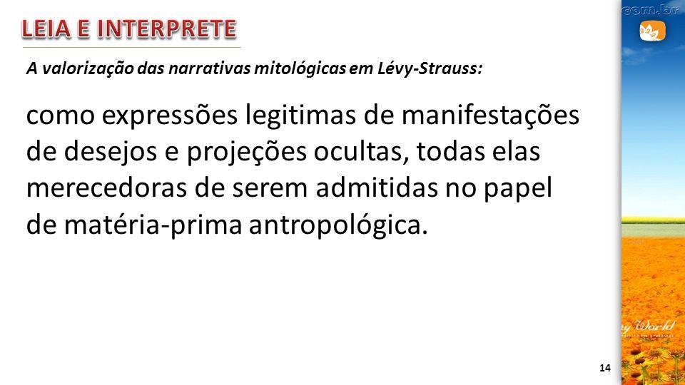 14 A valorização das narrativas mitológicas em Lévy-Strauss: como expressões legitimas de manifestações de desejos e projeções ocultas, todas elas mer