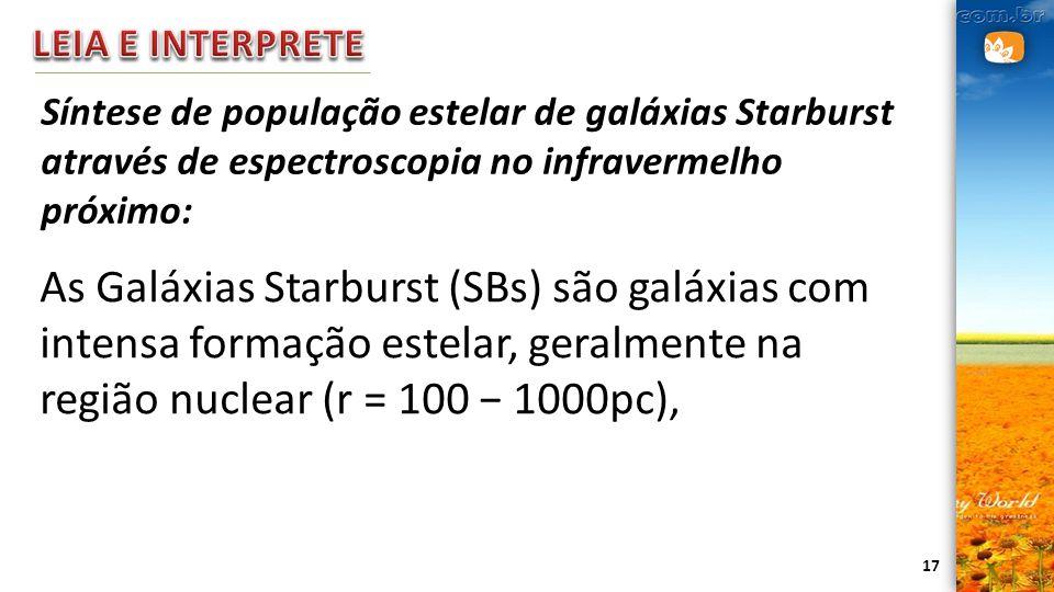 17 Síntese de população estelar de galáxias Starburst através de espectroscopia no infravermelho próximo: As Galáxias Starburst (SBs) são galáxias com