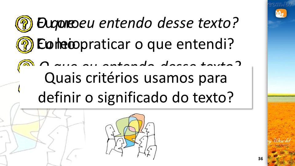 36 Eu oro. Eu leio. O que eu entendo desse texto? Como praticar o que entendi? O que eu entendo desse texto? Como praticar o que entendi? Quais critér