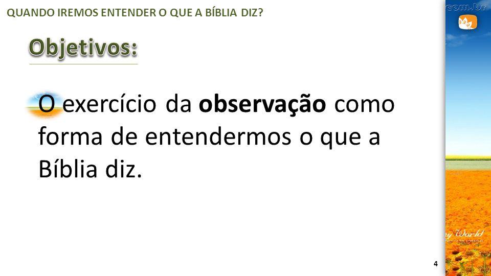 4 O exercício da observação como forma de entendermos o que a Bíblia diz.