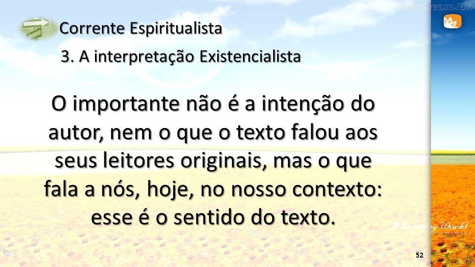 52 Corrente Espiritualista 3. A interpretação Existencialista O importante não é a intenção do autor, nem o que o texto falou aos seus leitores origin