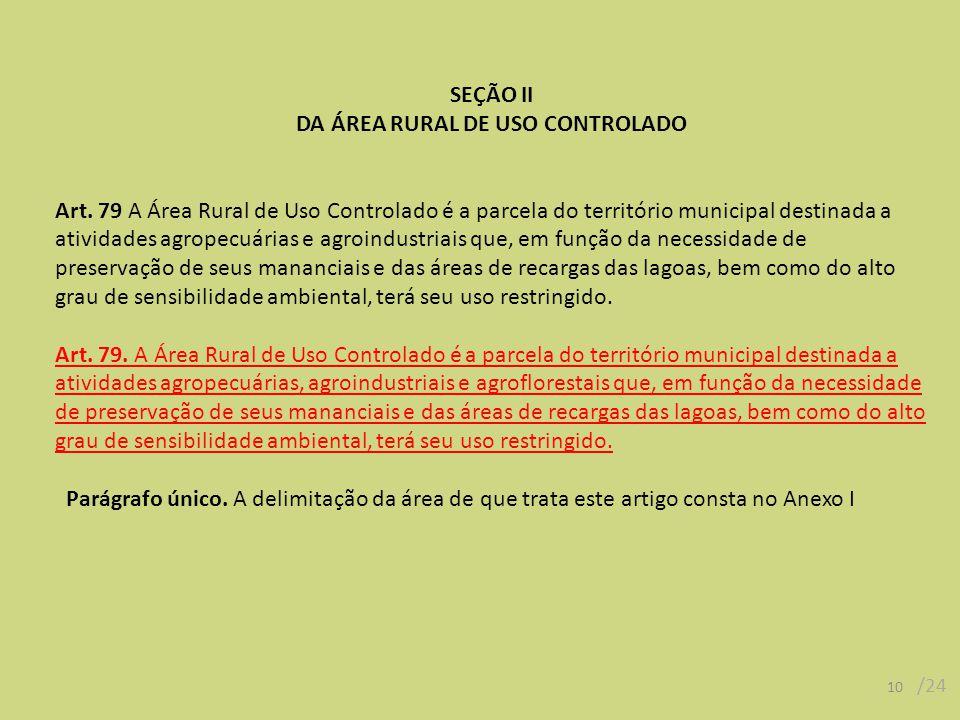SEÇÃO II DA ÁREA RURAL DE USO CONTROLADO Art. 79 A Área Rural de Uso Controlado é a parcela do território municipal destinada a atividades agropecuári