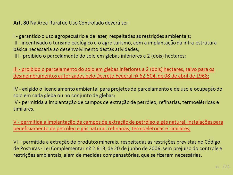 Art. 80 Na Área Rural de Uso Controlado deverá ser: I - garantido o uso agropecuário e de lazer, respeitadas as restrições ambientais; II - incentivad