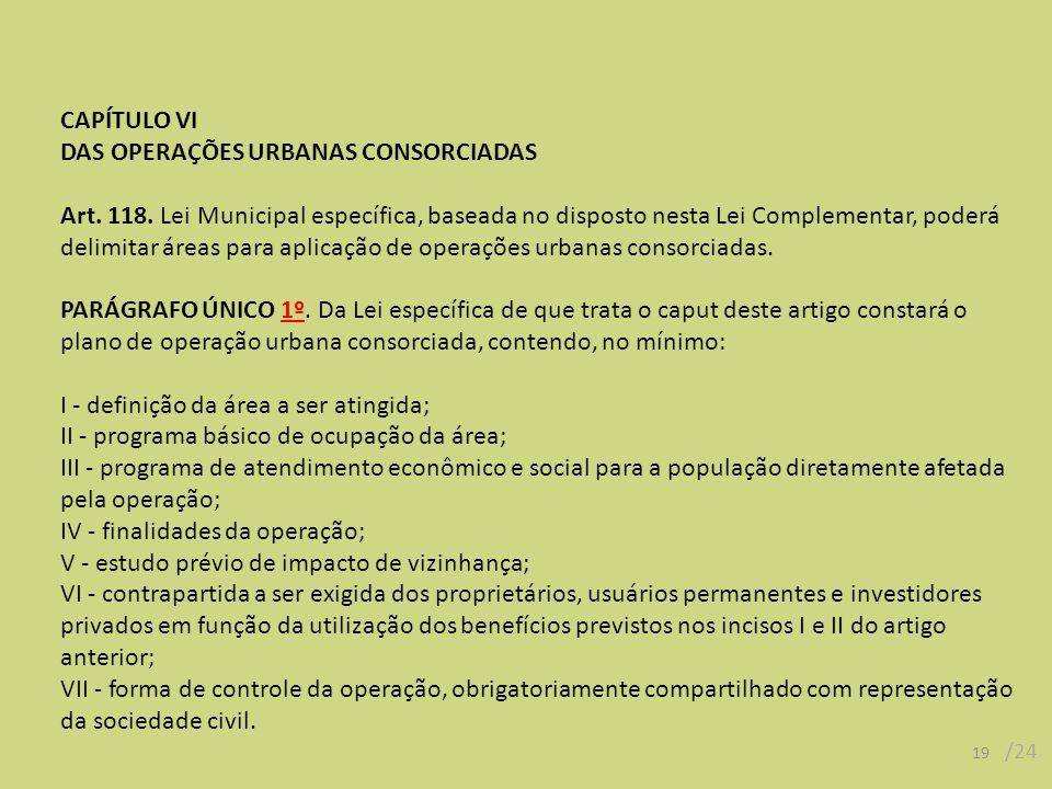 CAPÍTULO VI DAS OPERAÇÕES URBANAS CONSORCIADAS Art. 118. Lei Municipal específica, baseada no disposto nesta Lei Complementar, poderá delimitar áreas