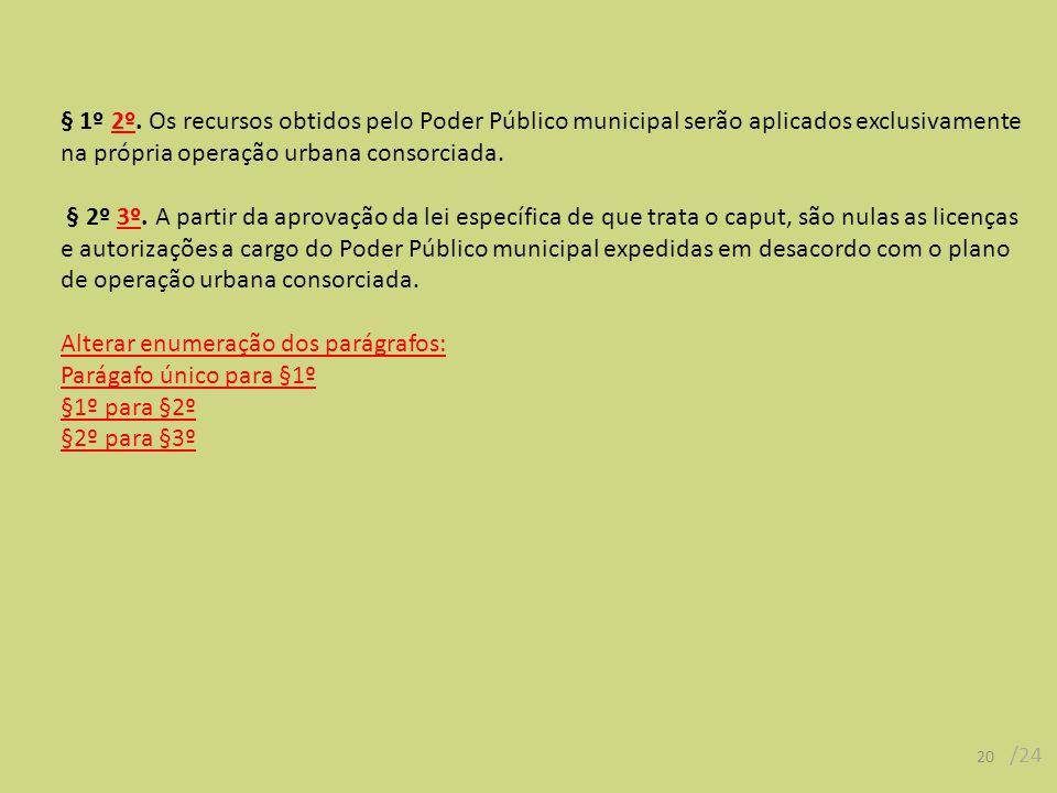 § 1º 2º. Os recursos obtidos pelo Poder Público municipal serão aplicados exclusivamente na própria operação urbana consorciada. § 2º 3º. A partir da