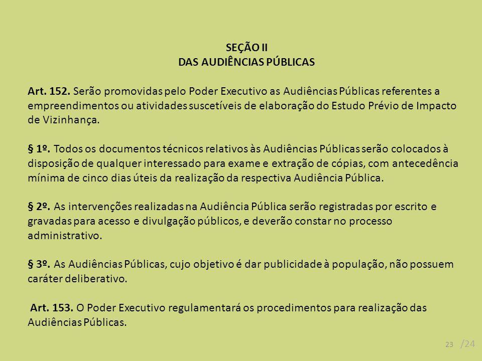 SEÇÃO II DAS AUDIÊNCIAS PÚBLICAS Art. 152. Serão promovidas pelo Poder Executivo as Audiências Públicas referentes a empreendimentos ou atividades sus