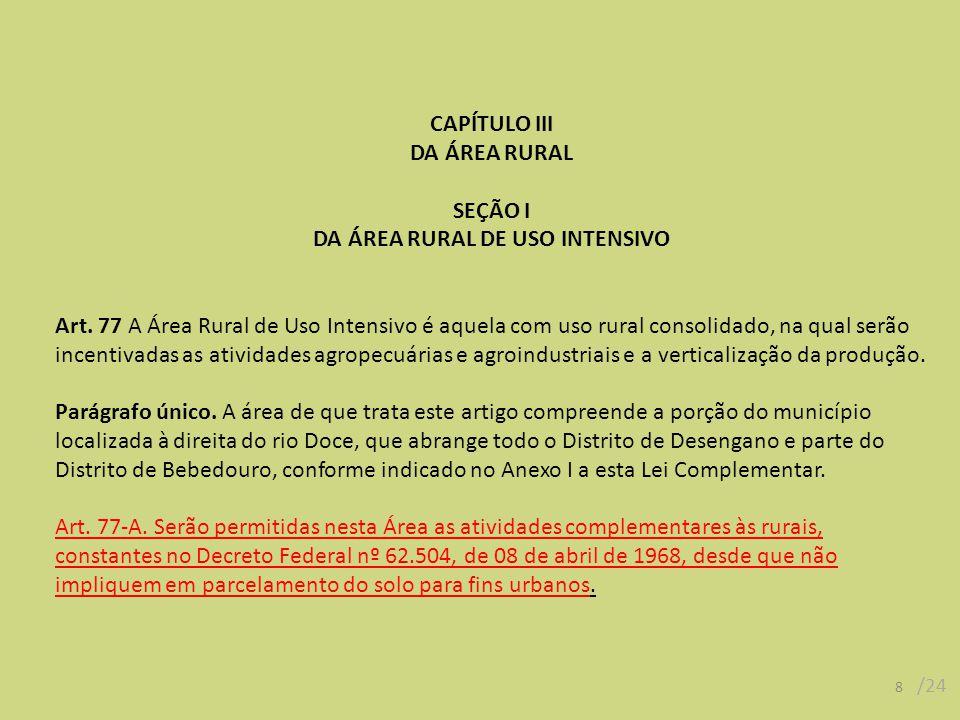 CAPÍTULO III DA ÁREA RURAL SEÇÃO I DA ÁREA RURAL DE USO INTENSIVO Art. 77 A Área Rural de Uso Intensivo é aquela com uso rural consolidado, na qual se