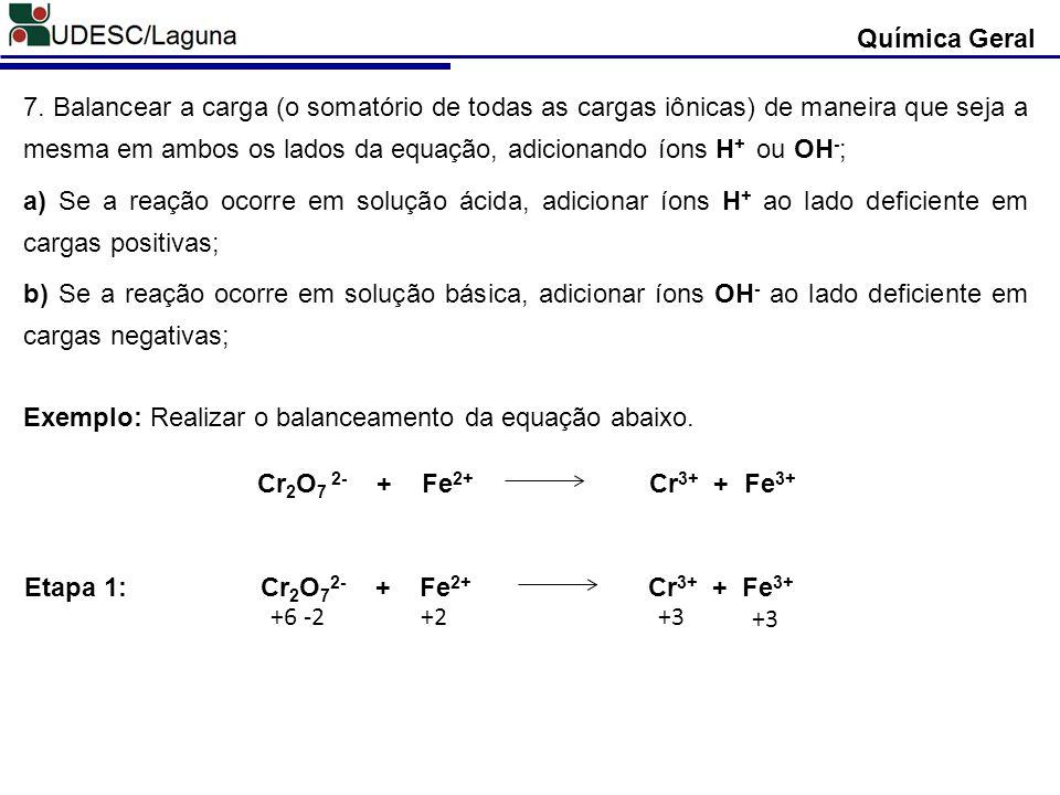 7. Balancear a carga (o somatório de todas as cargas iônicas) de maneira que seja a mesma em ambos os lados da equação, adicionando íons H + ou OH - ;