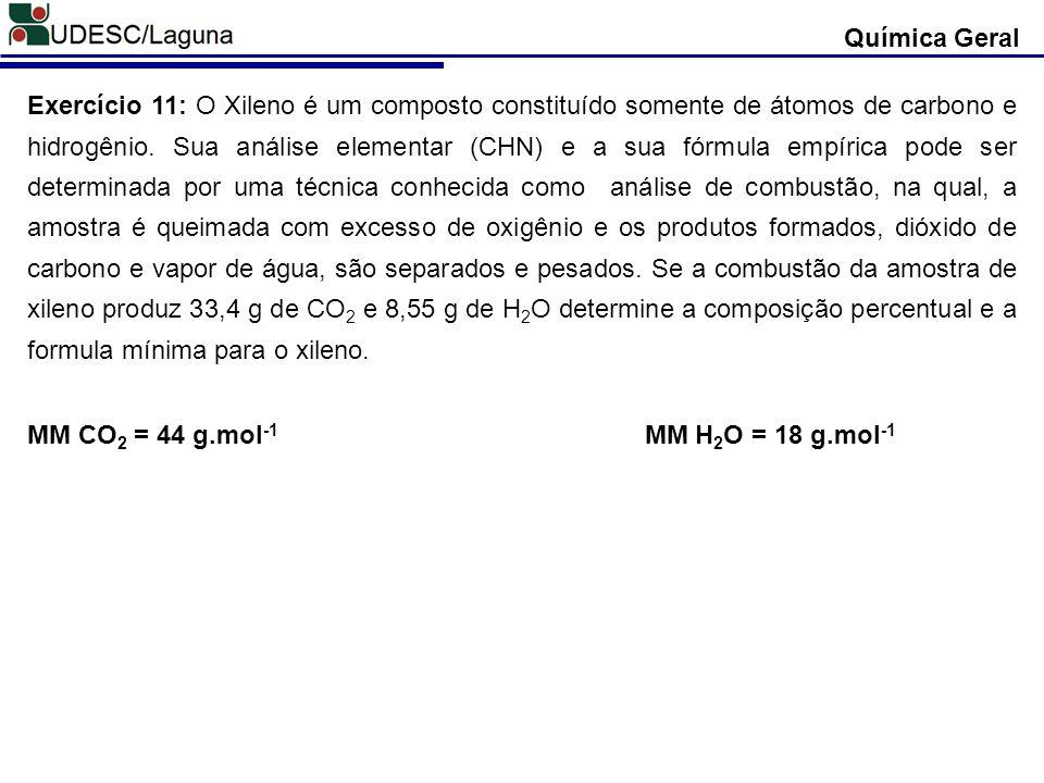 Química Geral Exercício 11: O Xileno é um composto constituído somente de átomos de carbono e hidrogênio. Sua análise elementar (CHN) e a sua fórmula