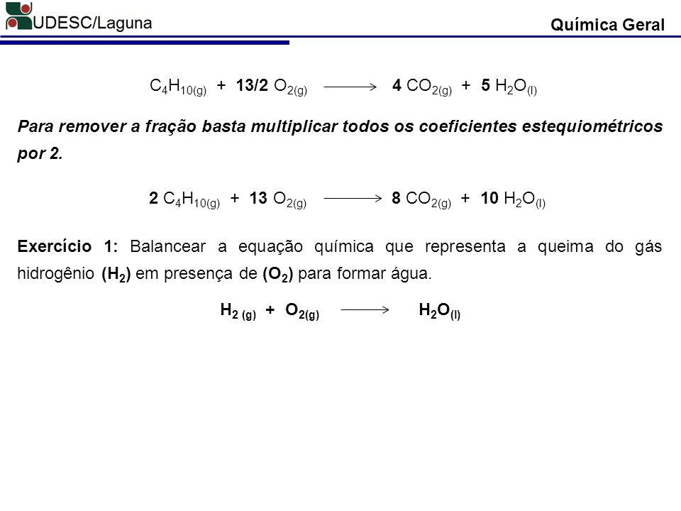 Química Geral Exercício 2: Balancear a equação química que representa a queima do gás metano (CH 4 ) em presença de (O 2 ) para formar dióxido de carbono e água.