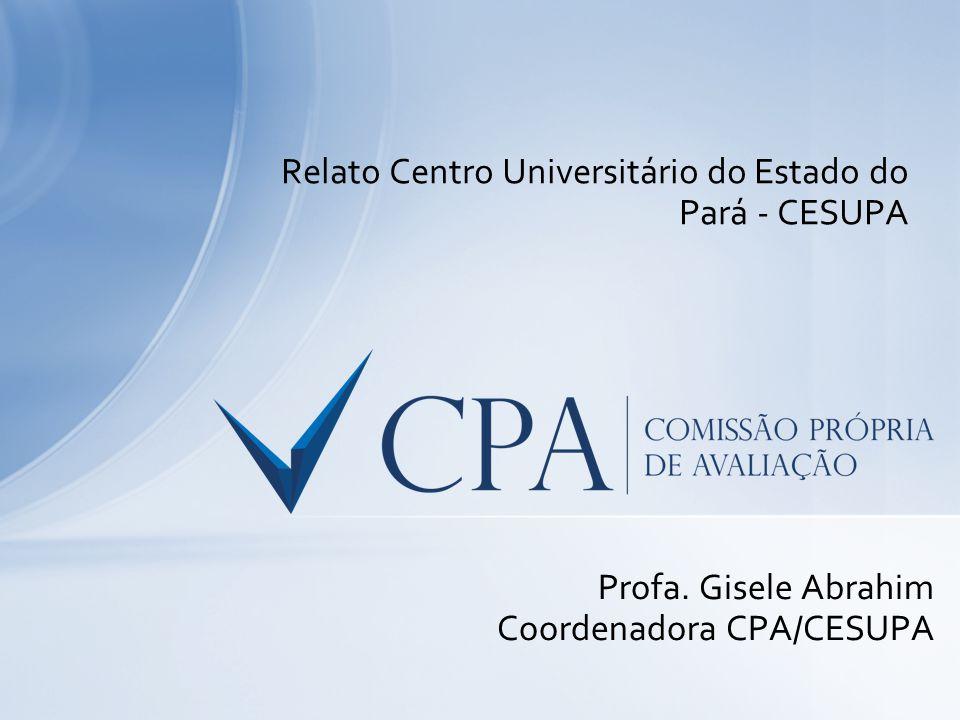 Relato Centro Universitário do Estado do Pará - CESUPA Profa. Gisele Abrahim Coordenadora CPA/CESUPA