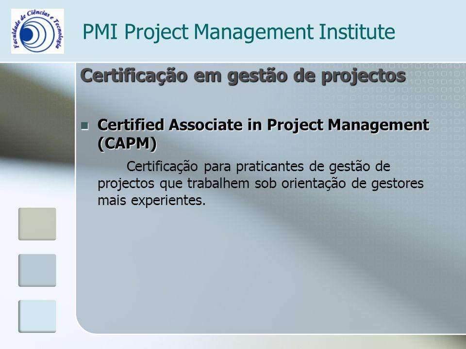 PMI Project Management Institute Certificação em gestão de projectos Certified Associate in Project Management (CAPM) Certified Associate in Project M