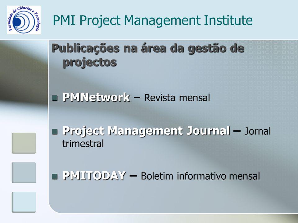 PMI Project Management Institute Publicações na área da gestão de projectos PMNetwork PMNetwork – Revista mensal Project Management Journal Project Management Journal – Jornal trimestral PMITODAY PMITODAY – Boletim informativo mensal