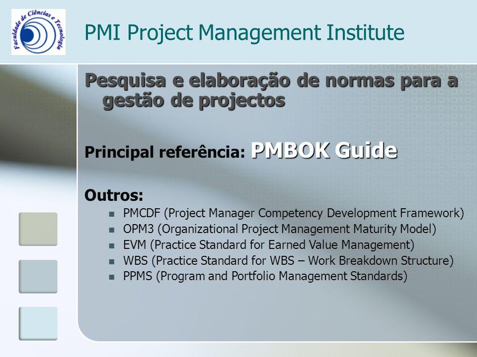 PMI Project Management Institute Pesquisa e elaboração de normas para a gestão de projectos PMBOK Guide Principal referência: PMBOK Guide Outros: PMCD
