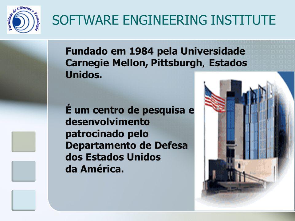 SOFTWARE ENGINEERING INSTITUTE Fundado em 1984 pela Universidade Carnegie Mellon, Pittsburgh, Estados Unidos. É um centro de pesquisa e desenvolviment