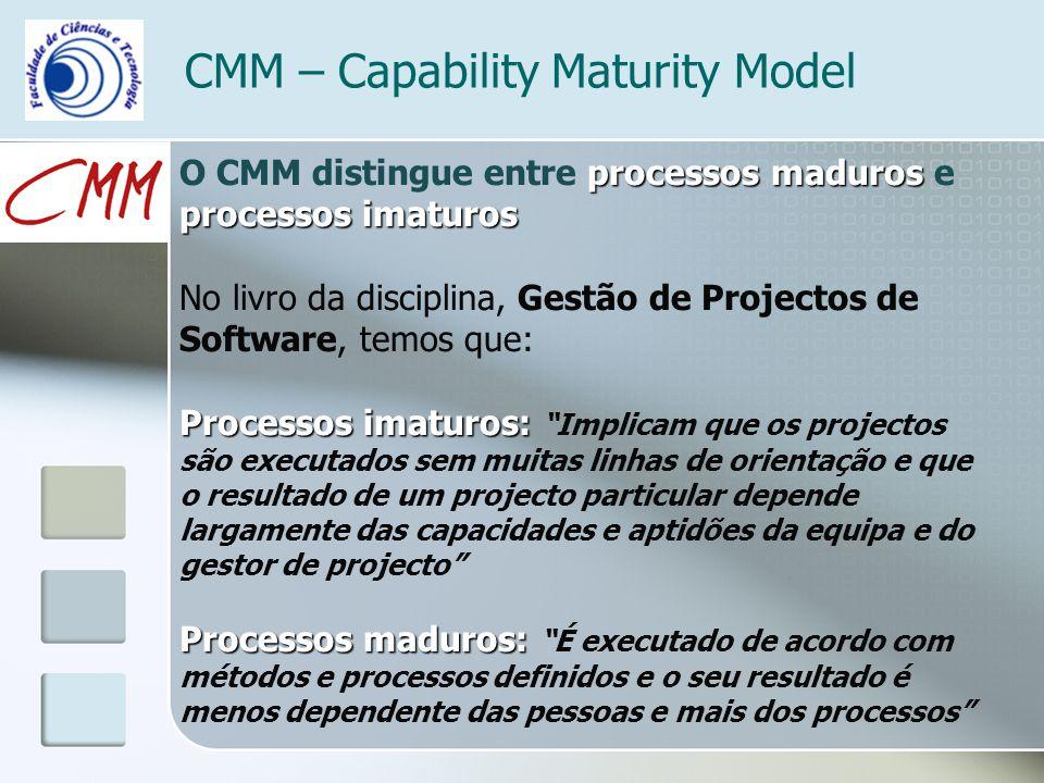 CMM – Capability Maturity Model processos maduros processos imaturos O CMM distingue entre processos maduros e processos imaturos No livro da discipli