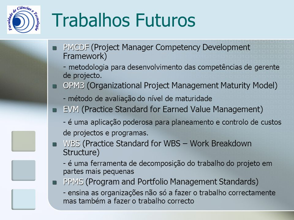 Trabalhos Futuros PMCDF PMCDF (Project Manager Competency Development Framework) - metodologia para desenvolvimento das competências de gerente de projecto.