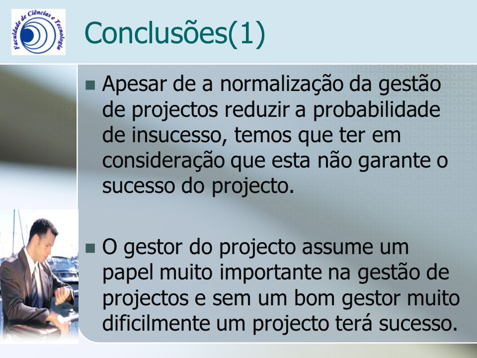 Conclusões(1) Apesar de a normalização da gestão de projectos reduzir a probabilidade de insucesso, temos que ter em consideração que esta não garante o sucesso do projecto.