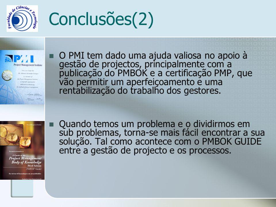 Conclusões(2) O PMI tem dado uma ajuda valiosa no apoio à gestão de projectos, principalmente com a publicação do PMBOK e a certificação PMP, que vão permitir um aperfeiçoamento e uma rentabilização do trabalho dos gestores.