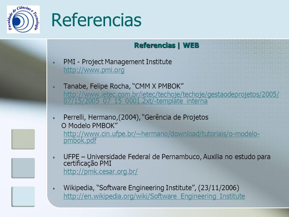 Referencias Referencias | WEB PMI - Project Management Institute http://www.pmi.org Tanabe, Felipe Rocha, CMM X PMBOK http://www.ietec.com.br/ietec/techoje/techoje/gestaodeprojetos/2005/ 07/15/2005_07_15_0001.2xt/-template_interna Perrelli, Hermano,(2004), Gerência de Projetos O Modelo PMBOK http://www.cin.ufpe.br/~hermano/download/tutoriais/o-modelo- pmbok.pdf UFPE – Universidade Federal de Pernambuco, Auxilia no estudo para certificação PMI http://pmk.cesar.org.br/ Wikipedia, Software Engineering Institute, (23/11/2006) http://en.wikipedia.org/wiki/Software_Engineering_Institute