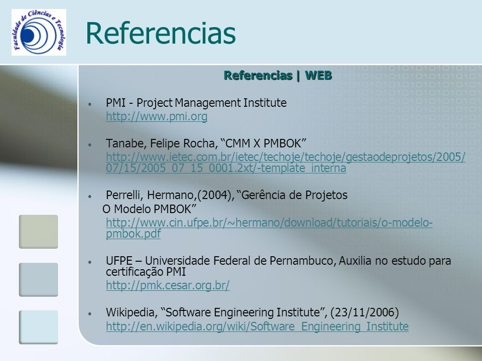 Referencias Referencias | WEB PMI - Project Management Institute http://www.pmi.org Tanabe, Felipe Rocha, CMM X PMBOK http://www.ietec.com.br/ietec/te
