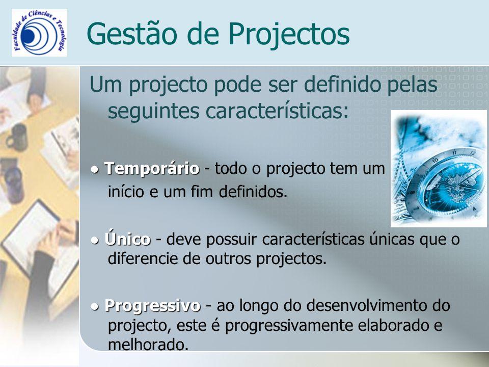 Um projecto pode ser definido pelas seguintes características: Temporário Temporário - todo o projecto tem um início e um fim definidos. Único Único -