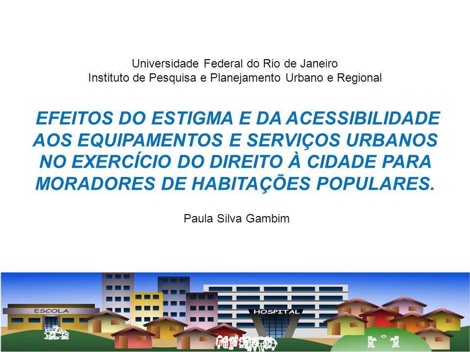 Universidade Federal do Rio de Janeiro Instituto de Pesquisa e Planejamento Urbano e Regional EFEITOS DO ESTIGMA E DA ACESSIBILIDADE AOS EQUIPAMENTOS
