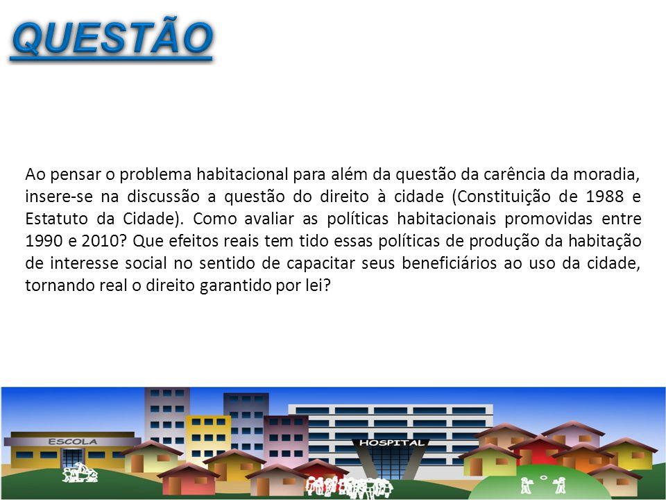 Ao pensar o problema habitacional para além da questão da carência da moradia, insere-se na discussão a questão do direito à cidade (Constituição de 1