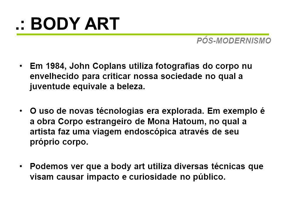 .: BODY ART Em 1984, John Coplans utiliza fotografias do corpo nu envelhecido para criticar nossa sociedade no qual a juventude equivale a beleza.