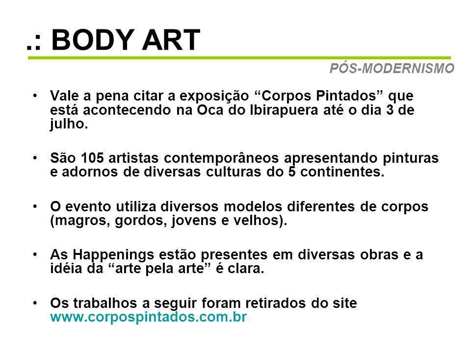 .: BODY ART Vale a pena citar a exposição Corpos Pintados que está acontecendo na Oca do Ibirapuera até o dia 3 de julho. São 105 artistas contemporân