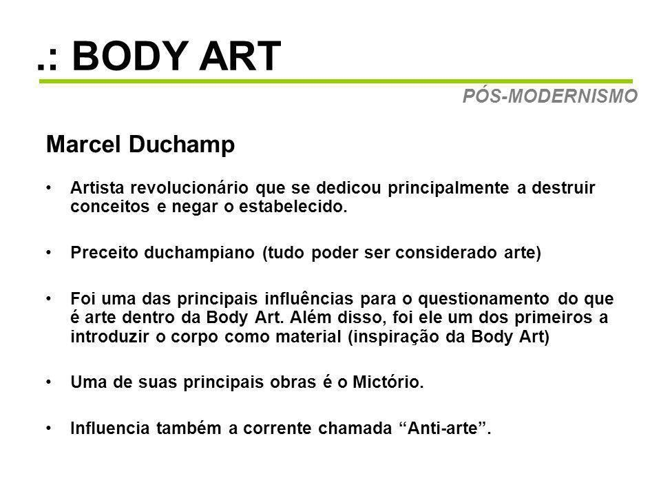 .: BODY ART Marcel Duchamp Artista revolucionário que se dedicou principalmente a destruir conceitos e negar o estabelecido.