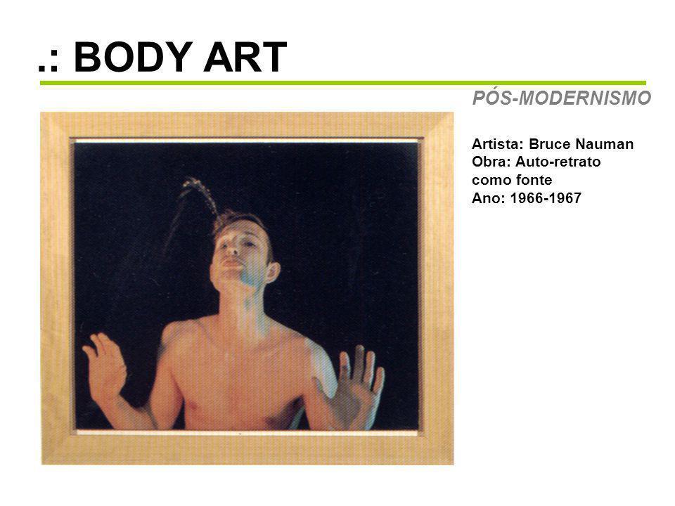 .: BODY ART PÓS-MODERNISMO Artista: Bruce Nauman Obra: Auto-retrato como fonte Ano: 1966-1967