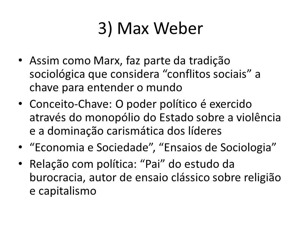 3) Max Weber Assim como Marx, faz parte da tradição sociológica que considera conflitos sociais a chave para entender o mundo Conceito-Chave: O poder