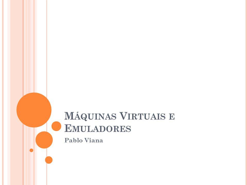 M ÁQUINAS V IRTUAIS E E MULADORES Pablo Viana