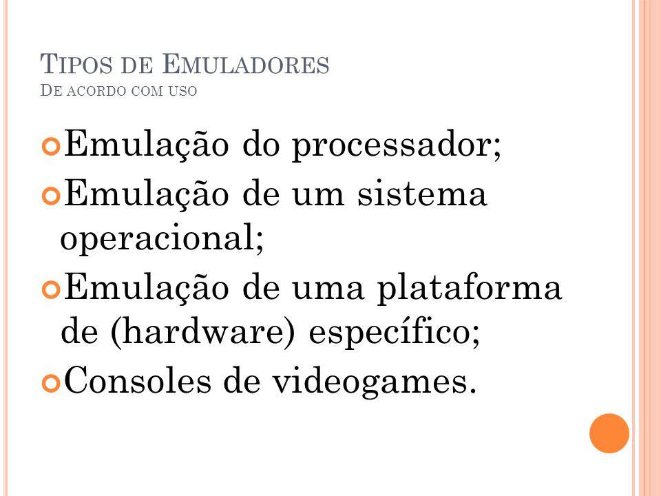 T IPOS DE E MULADORES D E ACORDO COM USO Emulação do processador; Emulação de um sistema operacional; Emulação de uma plataforma de (hardware) específ