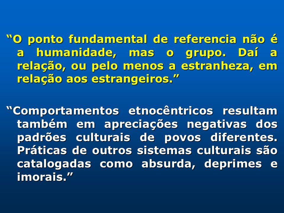 O ponto fundamental de referencia não é a humanidade, mas o grupo. Daí a relação, ou pelo menos a estranheza, em relação aos estrangeiros. Comportamen