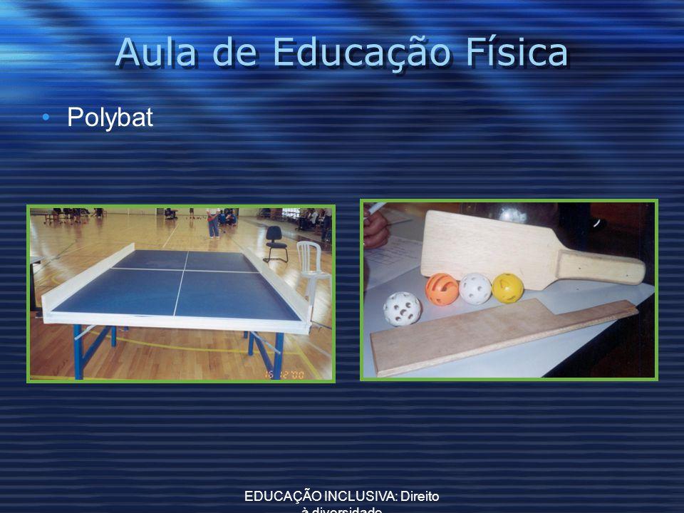 EDUCAÇÃO INCLUSIVA: Direito à diversidade Aula de Educação Física Polybat