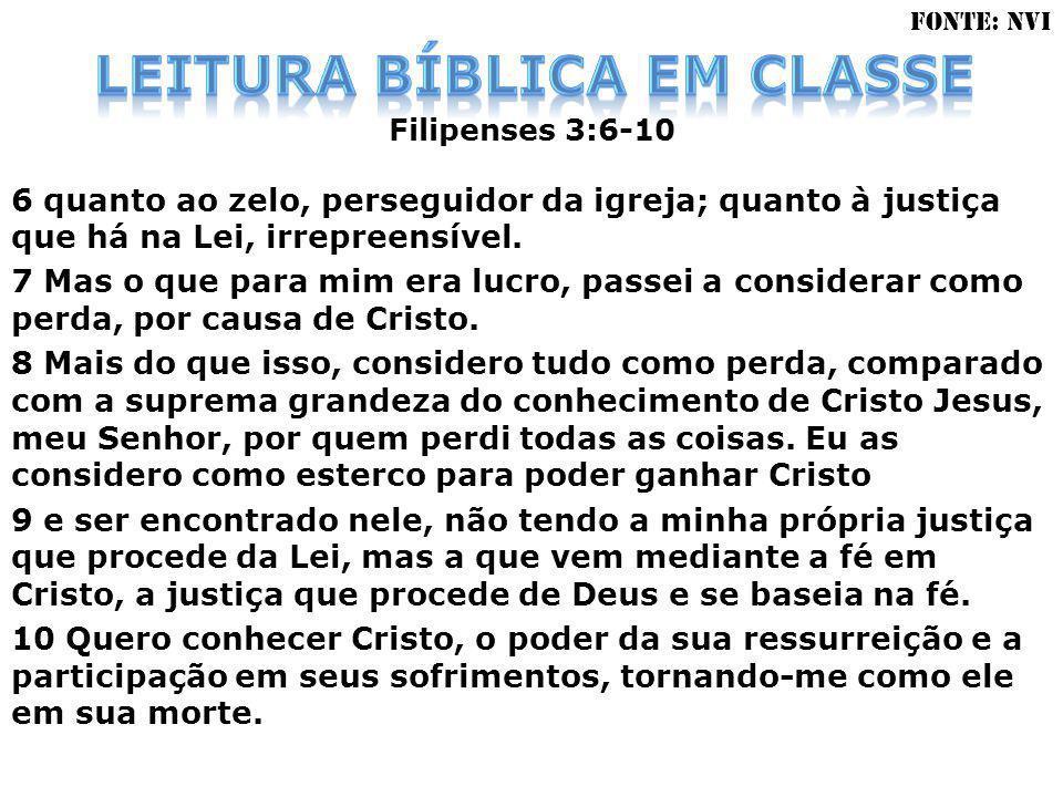 Filipenses 3:6-10 6 quanto ao zelo, perseguidor da igreja; quanto à justiça que há na Lei, irrepreensível. 7 Mas o que para mim era lucro, passei a co