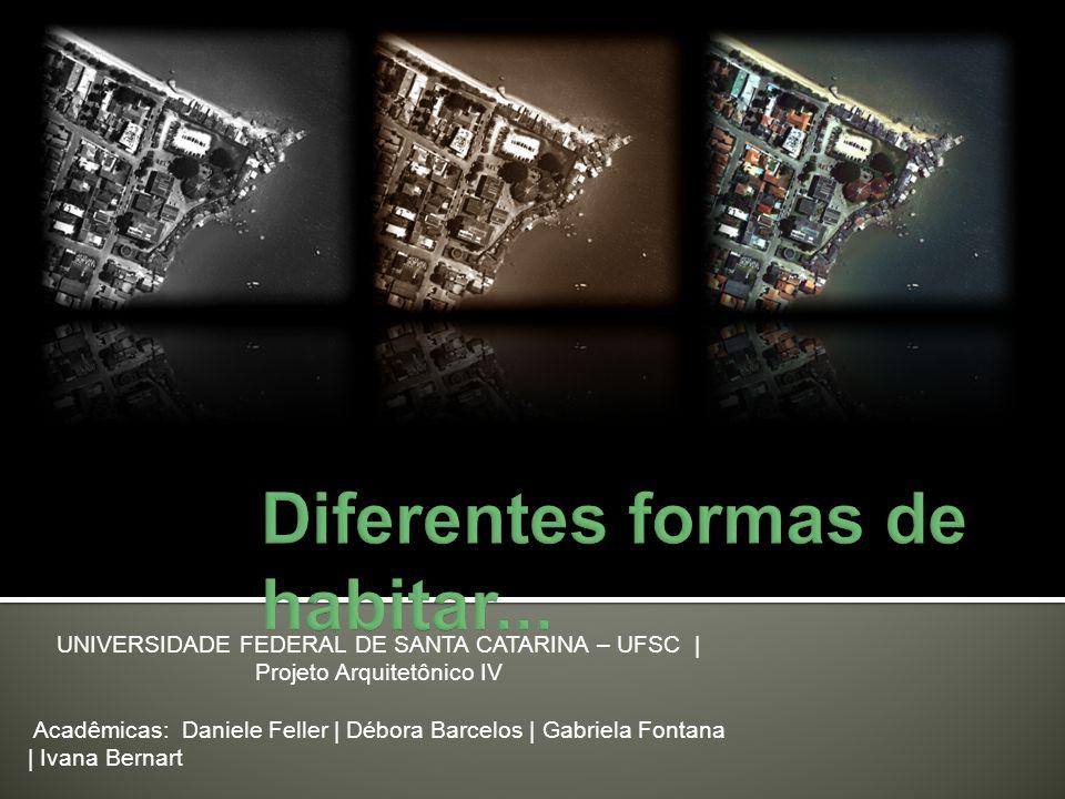 UNIVERSIDADE FEDERAL DE SANTA CATARINA – UFSC | Projeto Arquitetônico IV Acadêmicas: Daniele Feller | Débora Barcelos | Gabriela Fontana | Ivana Berna