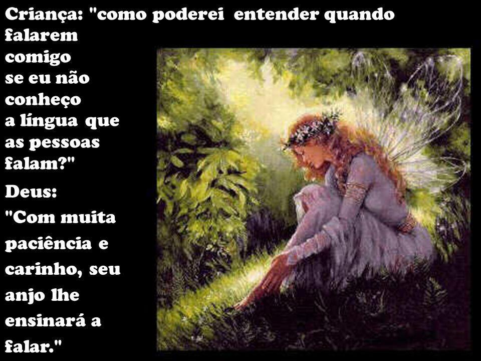 Criança: e o que farei quando eu quiser Te falar? Deus: seu anjo juntará suas mãos e lhe ensinará a rezar.