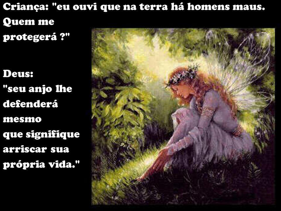 Criança: mas eu serei sempre triste porque eu não Te verei mais. Deus: seu anjo sempre lhe falará sobre Mim e lhe ensinará a maneira de vir a Mim, e Eu estarei sempre dentro de você.