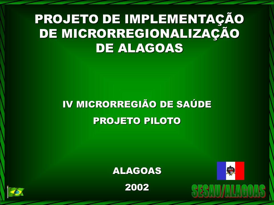 PROJETO DE IMPLEMENTAÇÃO DE MICRORREGIONALIZAÇÃO DE ALAGOAS IV MICRORREGIÃO DE SAÚDE PROJETO PILOTO ALAGOAS 2002