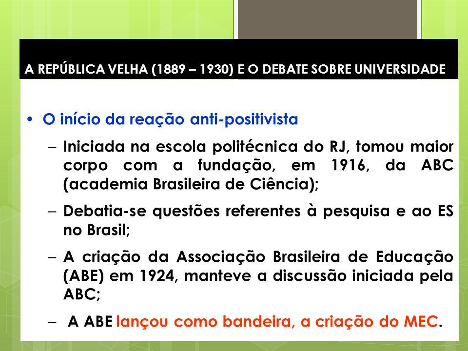 12 A REPÚBLICA VELHA (1889 – 1930) E O DEBATE SOBRE UNIVERSIDADE O início da reação anti-positivista – Iniciada na escola politécnica do RJ, tomou mai