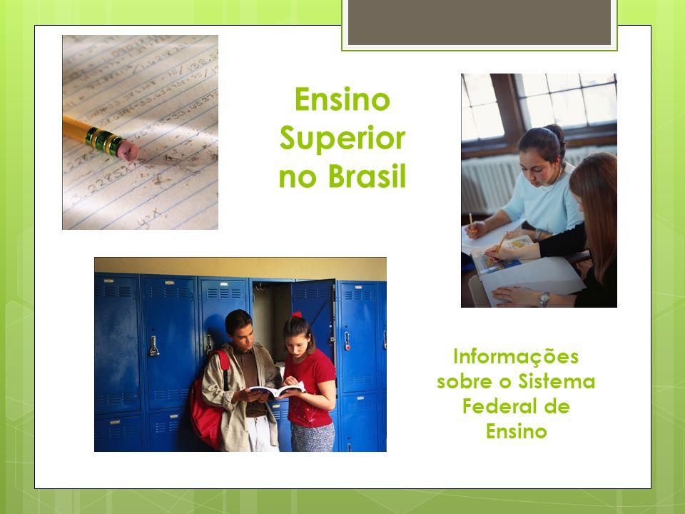 Ensino Superior no Brasil Informações sobre o Sistema Federal de Ensino